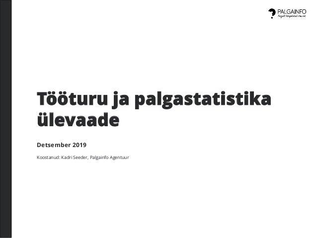 Tööturu ja palgastatistika ülevaade Detsember 2019 Koostanud: Kadri Seeder, Palgainfo Agentuur