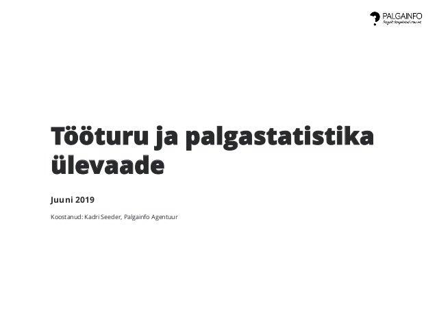 Tööturu ja palgastatistika ülevaade Juuni 2019 Koostanud: Kadri Seeder, Palgainfo Agentuur