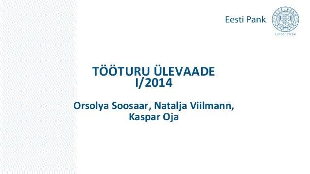 TÖÖTURU ÜLEVAADE I/2014 Orsolya Soosaar, Natalja Viilmann, Kaspar Oja