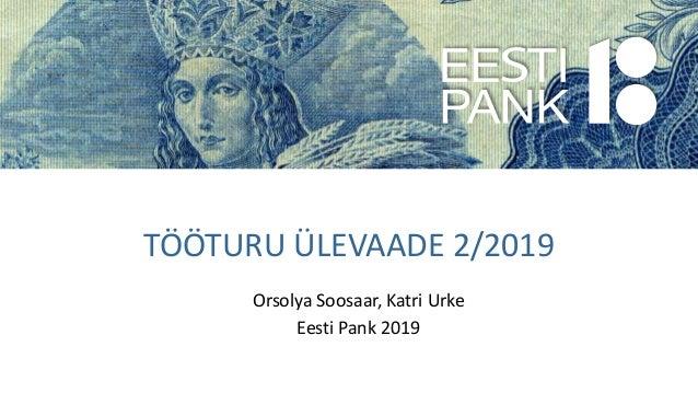 TÖÖTURU ÜLEVAADE 2/2019 Orsolya Soosaar, Katri Urke Eesti Pank 2019