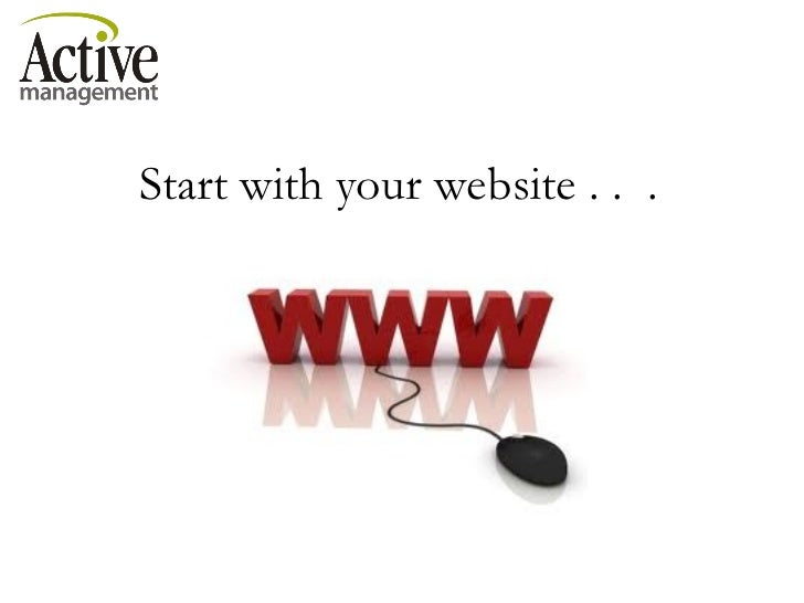 Start with your website . .  .
