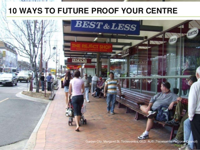 10 WAYS TO FUTURE PROOF YOUR CENTRE Garden City, Margaret St, Toowoomba, QLD, AUS (Toowoomba Regional Council)