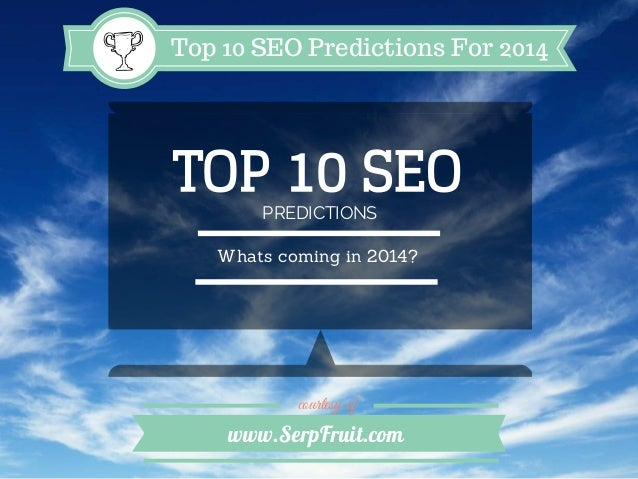 Top 10 SEO Predictions For 2014  TOP 10 SEO PREDICTIONS  Whats coming in 2014?  courtesy of  www.SerpFruit.com