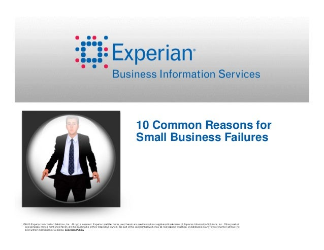 10 Common Reasons for Small Business Failures  ©2013 Experian Information Solutions, Inc. All rights reserved. Experian an...