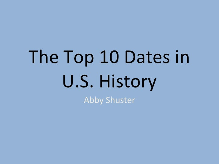 The Top 10 Dates in U.S. History Abby Shuster