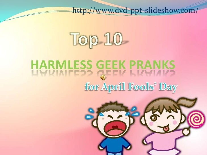 http://www.dvd-ppt-slideshow.com/<br />Top 10<br />Harmless Geek Pranks<br />for April Fools' Day<br />