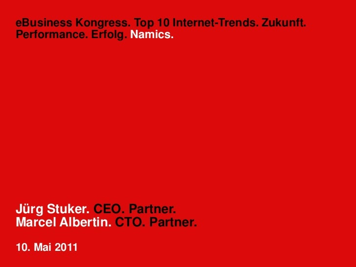 eBusiness Kongress. Top 10 Internet-Trends. Zukunft.Performance. Erfolg. Namics.Jürg Stuker. CEO. Partner.Marcel Albertin....