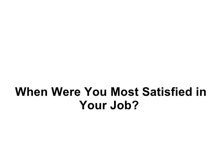 Good When Were You Most Satisfied In Your Job?