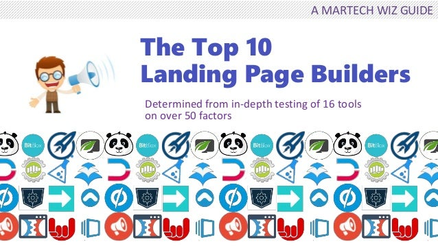 The Top 10 Landing Page Builders Determined from in-depth testing of 16 tools on over 50 factors A MARTECH WIZ GUIDE