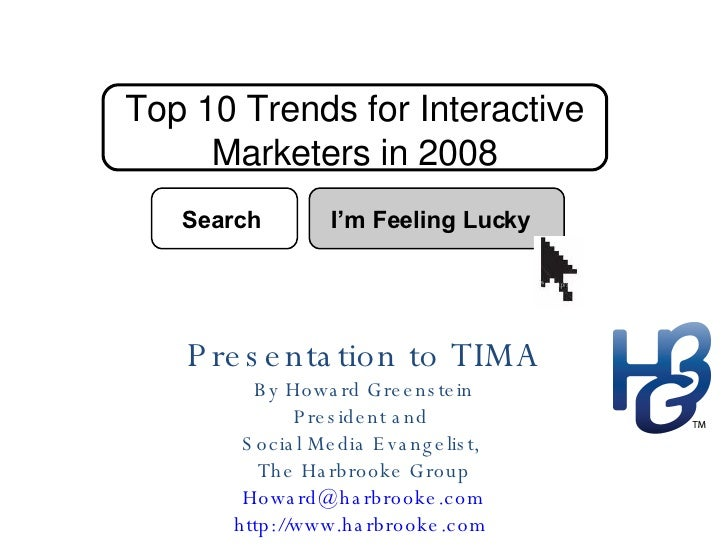 Top 10 Trends for Interactive Marketers in 2008 Presentation to TIMA By Howard Greenstein President and  Social Media Evan...