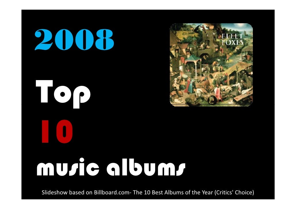 2008 Top 10 music albums Slideshow based on Billboard.com- The 10 Best Albums of the Year (Critics' Choice)
