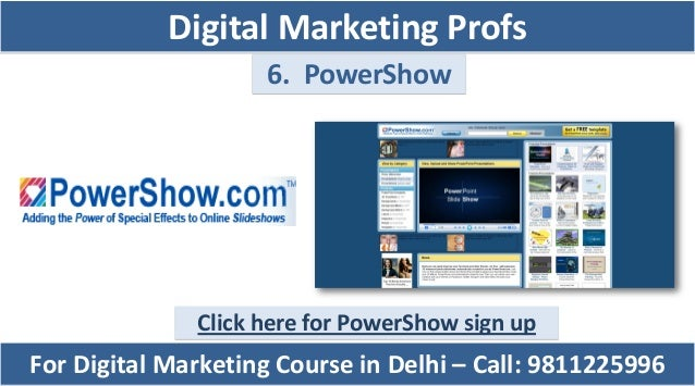 6. PowerShow Click here for PowerShow sign up For Digital Marketing Course in Delhi – Call: 9811225996 Digital Marketing P...