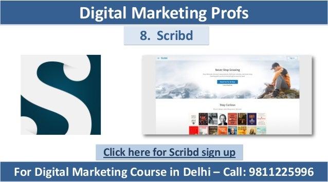 8. Scribd Click here for Scribd sign up For Digital Marketing Course in Delhi – Call: 9811225996 Digital Marketing Profs