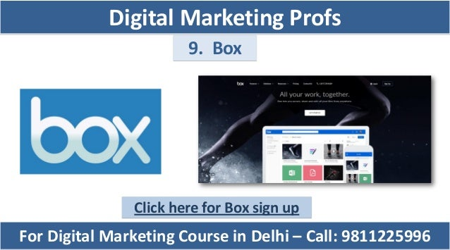 9. Box Click here for Box sign up For Digital Marketing Course in Delhi – Call: 9811225996 Digital Marketing Profs