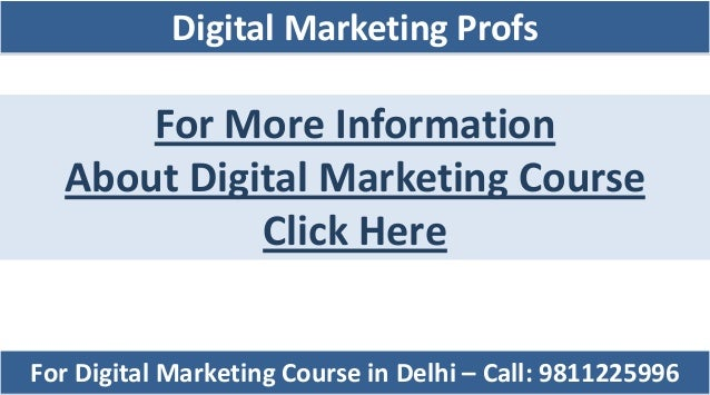 For More Information About Digital Marketing Course Click Here For Digital Marketing Course in Delhi – Call: 9811225996 Di...