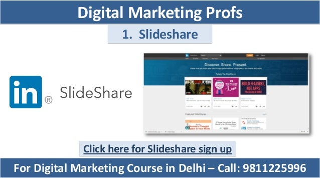 1. Slideshare Click here for Slideshare sign up For Digital Marketing Course in Delhi – Call: 9811225996 Digital Marketing...