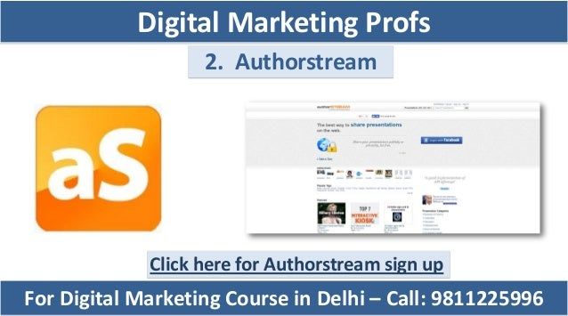 2. Authorstream Click here for Authorstream sign up For Digital Marketing Course in Delhi – Call: 9811225996 Digital Marke...