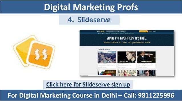 4. Slideserve Click here for Slideserve sign up For Digital Marketing Course in Delhi – Call: 9811225996 Digital Marketing...