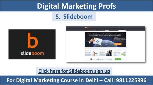 5. Slideboom Click here for Slideboom sign up For Digital Marketing Course in Delhi – Call: 9811225996 Digital Marketing P...