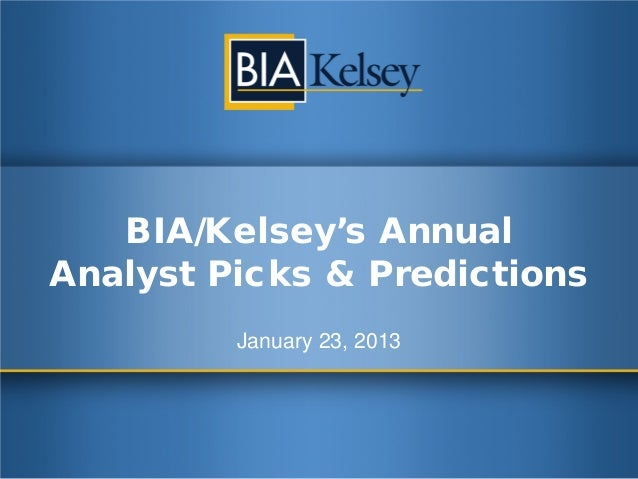 BIA/Kelsey's AnnualAnalyst Picks & Predictions         January 23, 2013