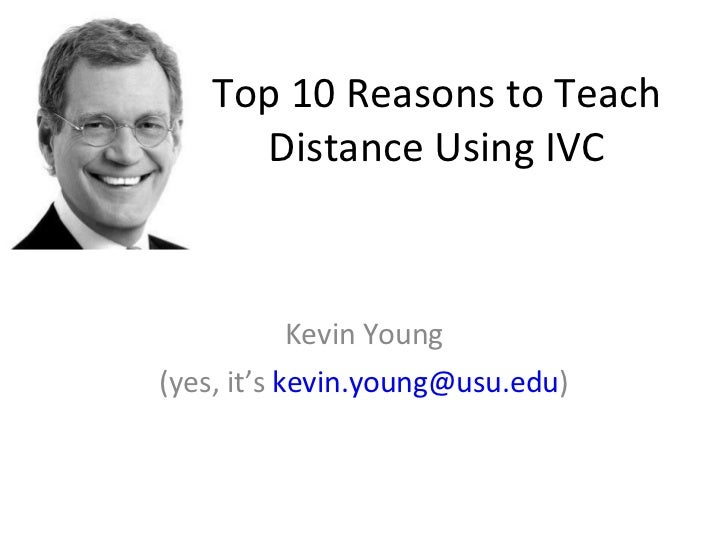 Top 10 Reasons to Teach Distance Using IVC Kevin Young (yes, it's  [email_address] )