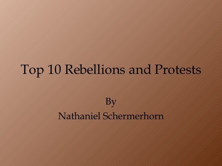 Top 10 Rebellions and Protests By Nathaniel Schermerhorn