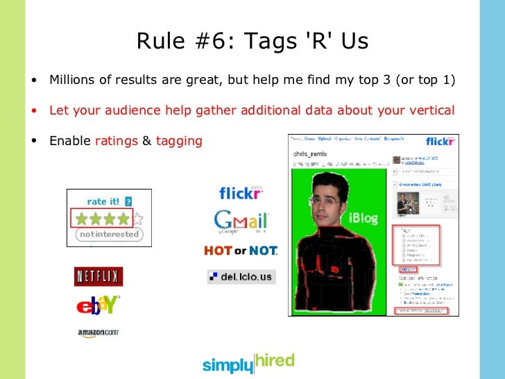 Rule #6: Tags 'R' Us <ul><li>Millions of results are great, but help me find my top 3 (or top 1) </li></ul><ul><li>Let you...