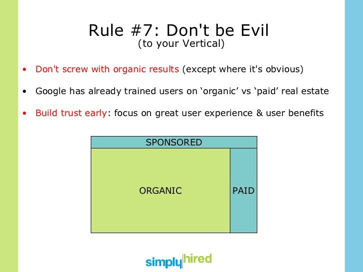 Rule #7: Don't be Evil  (to your Vertical) <ul><li>Don't screw with organic results  (except where it's obvious) </li></ul...