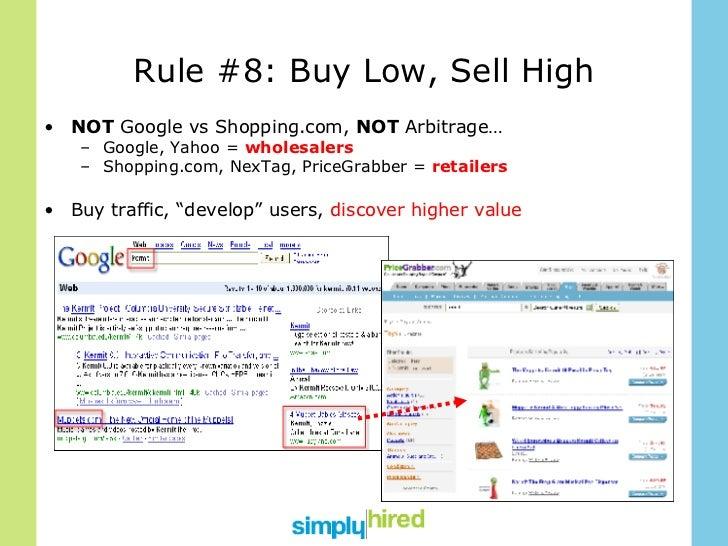 Rule #8: Buy Low, Sell High <ul><li>NOT  Google vs Shopping.com,  NOT  Arbitrage… </li></ul><ul><ul><li>Google, Yahoo =  w...