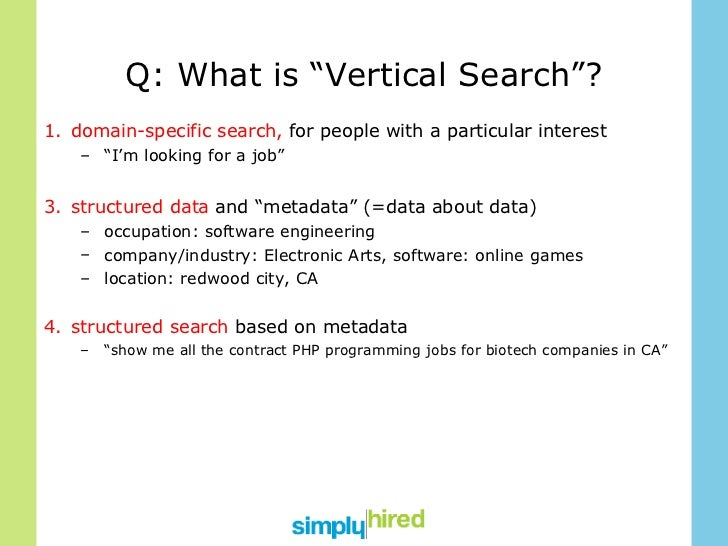 """Q: What is """"Vertical Search""""? <ul><li>domain-specific search,  for people with a particular interest </li></ul><ul><ul><li..."""