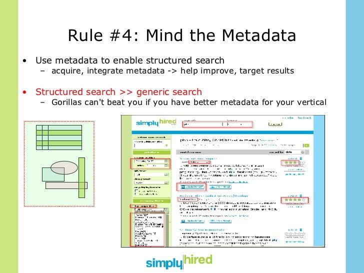 Rule #4: Mind the Metadata <ul><li>Use metadata to enable structured search </li></ul><ul><ul><li>acquire, integrate metad...