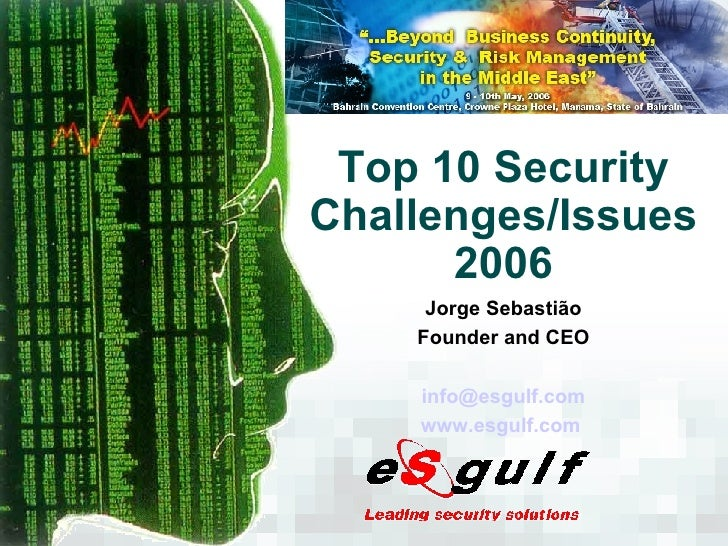 Top 10 Security Challenges/Issues 2006 Jorge Sebastião Founder and CEO [email_address] www.esgulf.com