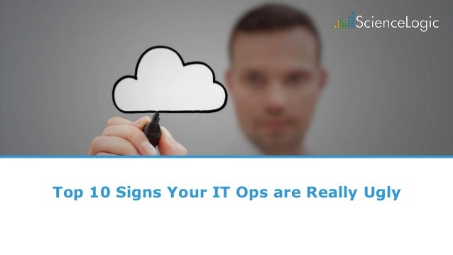 Top 10 Signs Your IT Ops are Really Ugly