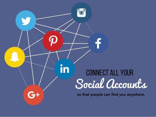 Connect all your Social Accounts so that people can find you anywhere.