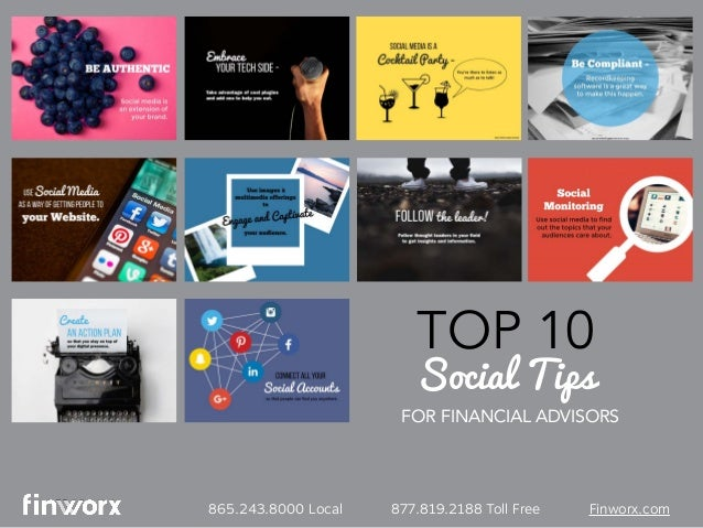 865.243.8000 Local 877.819.2188 Toll Free Finworx.com FOR FINANCIAL ADVISORS TOP 10 Social Tips