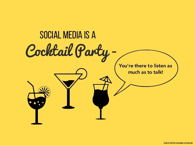 Social Media is a Cocktail Party - You're there to listen as much as to talk! Icons by Freepik via www.flaticon.com