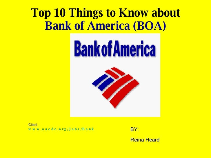 Top 10 Things to Know about   Bank of America (BOA)  Cited:  www.aaede.org/Jobs/BankofAmerica.htm   BY:  Reina Heard