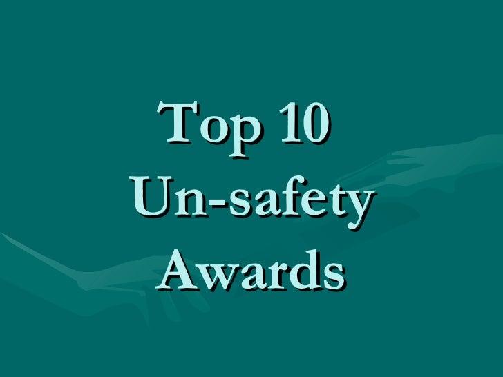 Top 10  Un-safety Awards