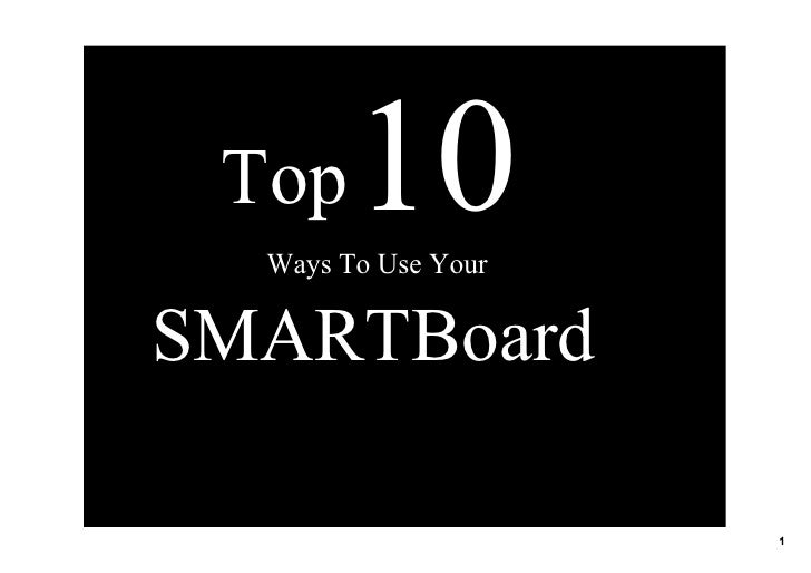 Top  10   Ways To Use Your   SMARTBoard                        1
