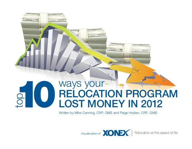 ways your      RELOCATION PROGRAMtop      LOST MONEY IN 2012      Written by Mike Canning, CRP, GMS and Paige Holden, CRP,...