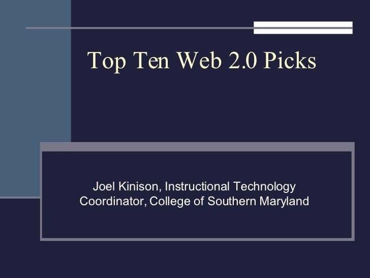 Top Ten Web 2.0 Picks Joel Kinison, Instructional Technology Coordinator, College of Southern Maryland