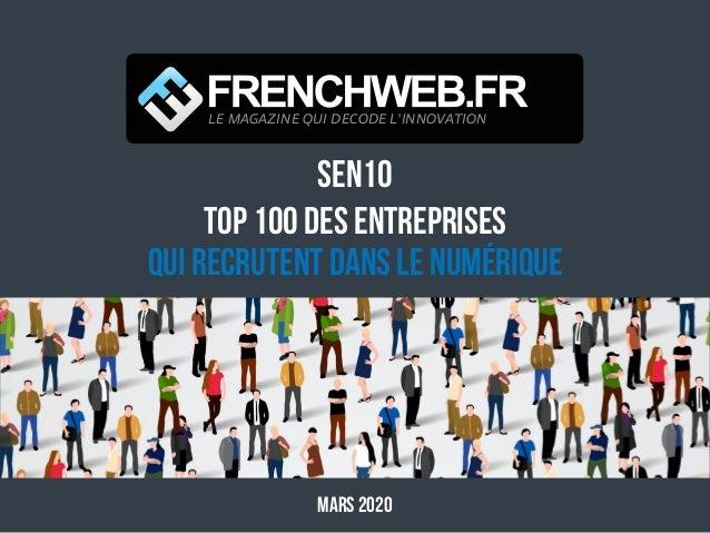 SEN10 Top 100 des entreprises qui recrutent dans le numérique MARS 2020 LE MAGAZINE QUI DECODE L'INNOVATION