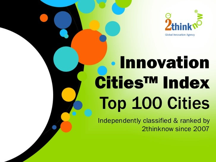 Innovation Cities™ Index  Top 100 Cities Independently classified & ranked by 2thinknow since 2007