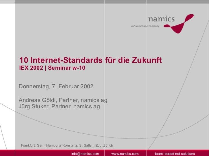 10 Internet-Standards für die Zukunft IEX 2002 | Seminar w-10 Donnerstag, 7. Februar 2002 Andreas Göldi, Partner, namics a...