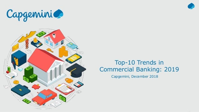 1© Capgemini 2018. All rights reserved | Commercial Banking Trends 2019 | November 2018 © 2018 Capgemini. All rights reser...