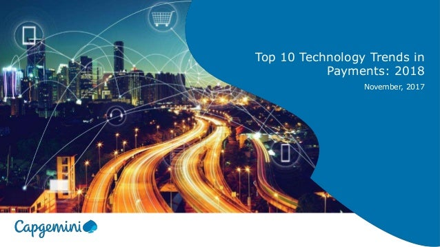 Top 10 Technology Trends in Payments: 2018 November, 2017