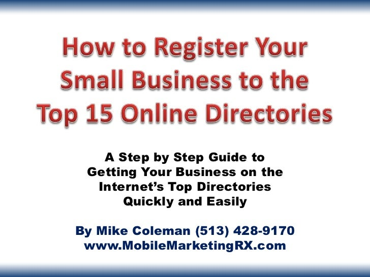 A Step by Step Guide to Getting Your Business on the  Internet's Top Directories      Quickly and EasilyBy Mike Coleman (5...