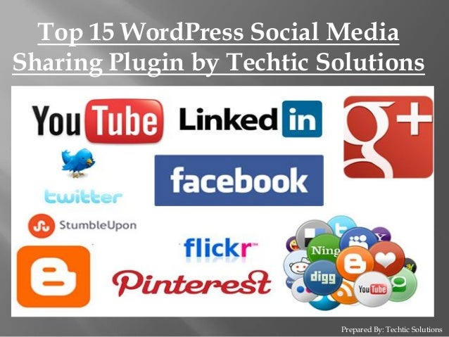 Prepared By: Techtic Solutions Top 15 WordPress Social Media Sharing Plugin by Techtic Solutions
