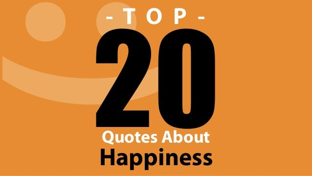 :)20Happiness Quotes About - T O P -