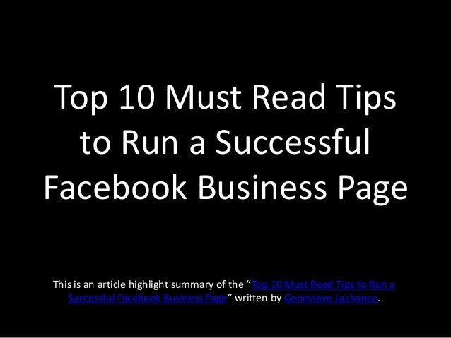 "Top 10 Must Read Tipsto Run a SuccessfulFacebook Business PageThis is an article highlight summary of the ""Top 10 Must Rea..."